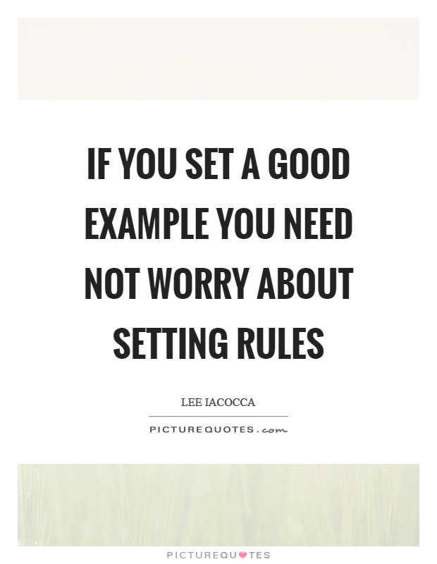 If you set a good example you need not worry about setting rules Picture Quote #1