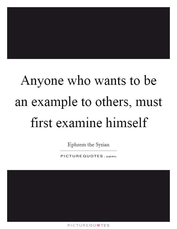 Anyone who wants to be an example to others, must first examine himself Picture Quote #1