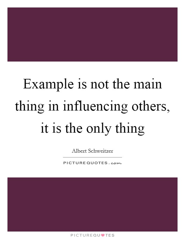 Example is not the main thing in influencing others, it is the only thing Picture Quote #1