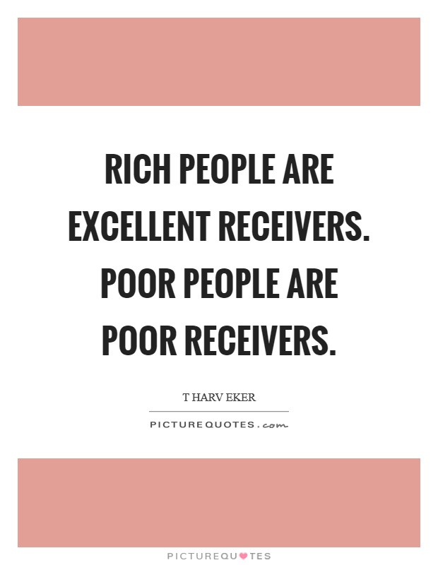 Rich people are excellent receivers. Poor people are poor receivers Picture Quote #1