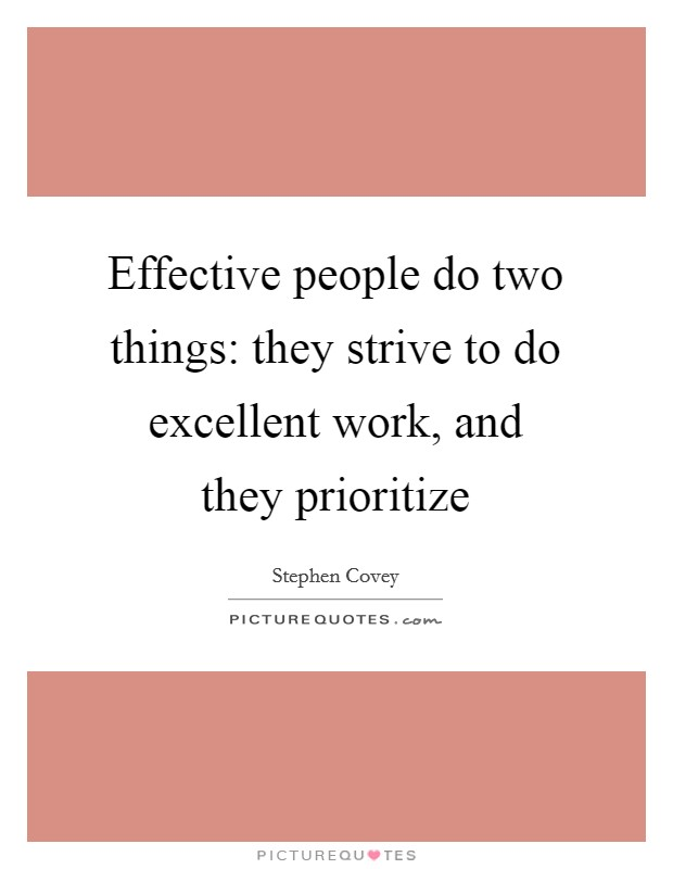Effective people do two things: they strive to do excellent work, and they prioritize Picture Quote #1