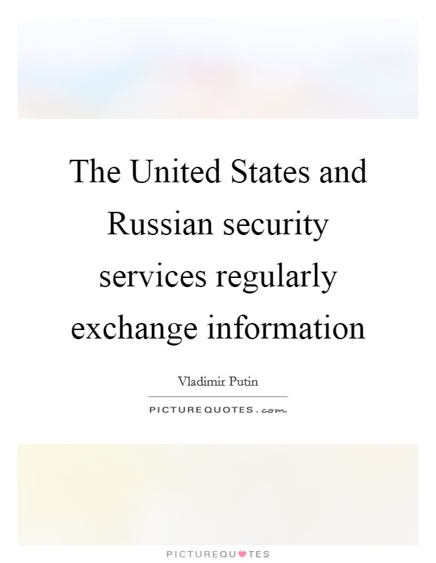 The United States and Russian security services regularly exchange information Picture Quote #1