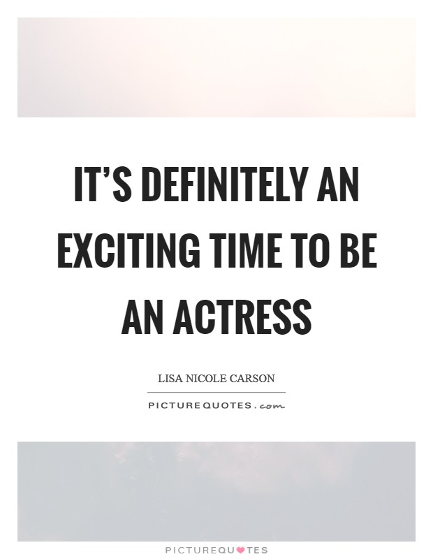 It's definitely an exciting time to be an actress Picture Quote #1