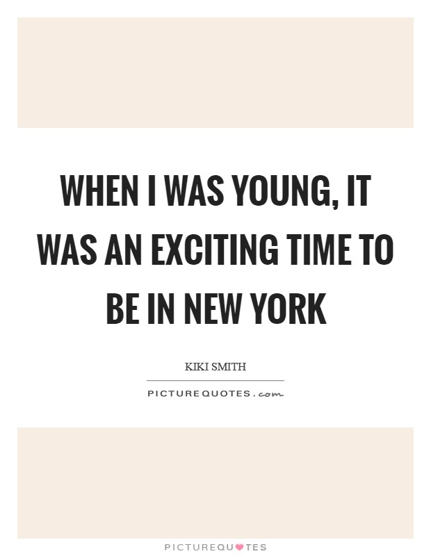 When I was young, it was an exciting time to be in New York Picture Quote #1