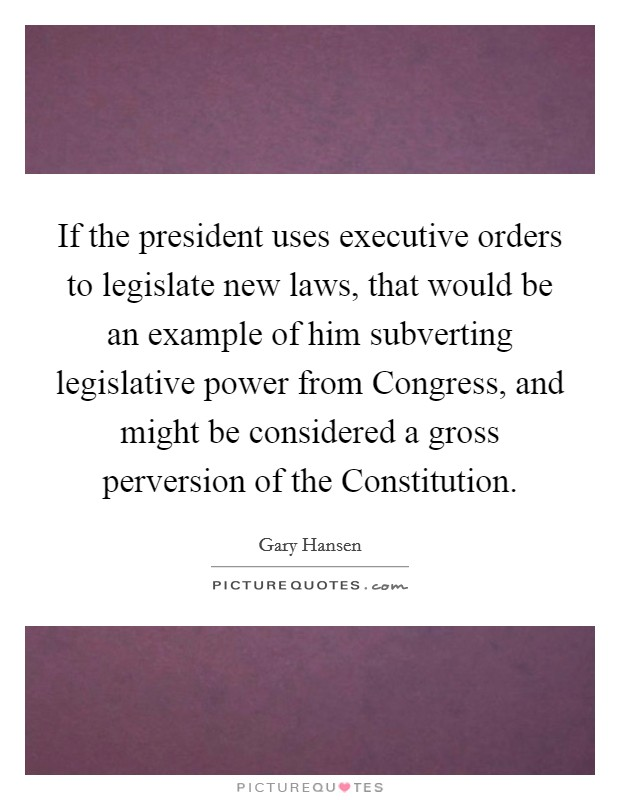 If The President Uses Executive Orders To Legislate New Laws