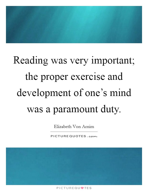 Reading was very important; the proper exercise and development of one's mind was a paramount duty Picture Quote #1