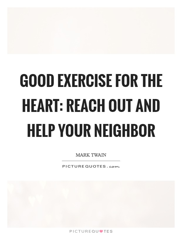 Good exercise for the heart: reach out and help your neighbor Picture Quote #1
