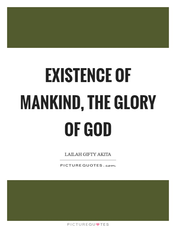 Existence of mankind, the glory of God Picture Quote #1