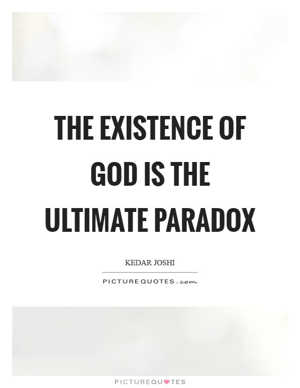 The existence of God is the ultimate paradox Picture Quote #1