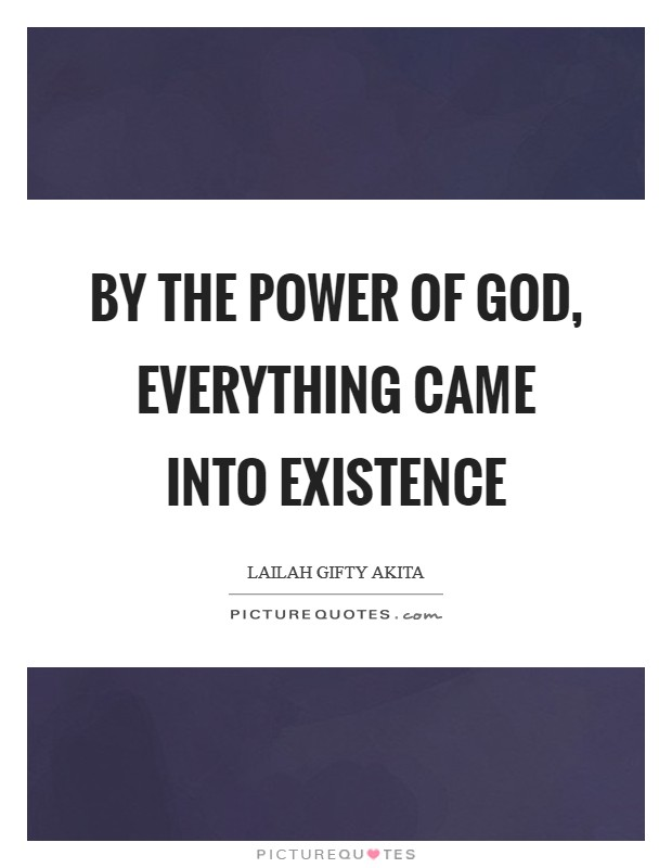 By the power of God, everything came into existence Picture Quote #1