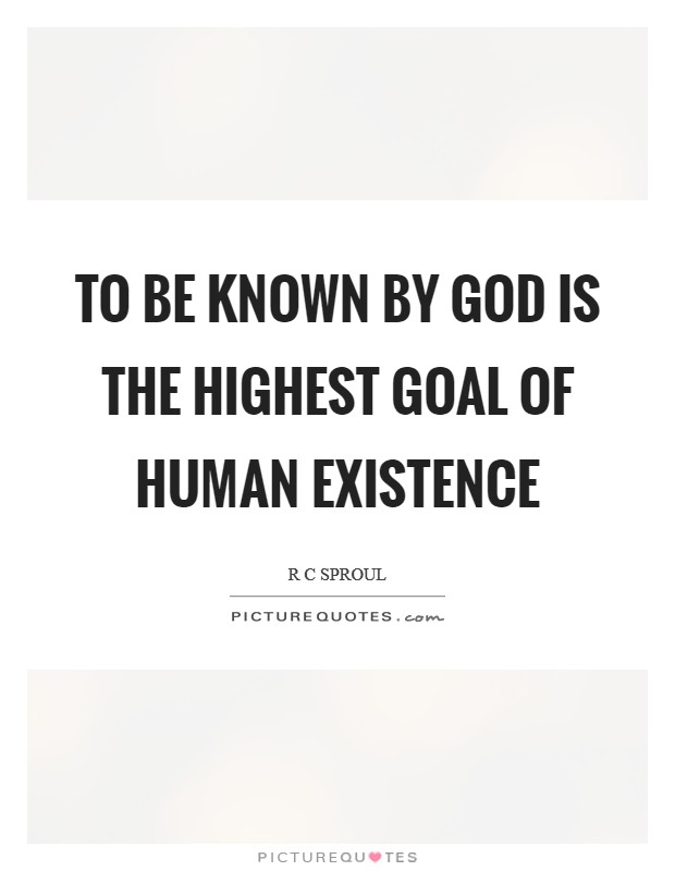 To be known by God is the highest goal of human existence Picture Quote #1