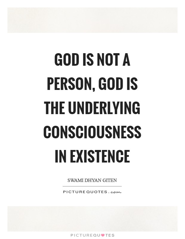 God is not a person, God is the underlying consciousness in Existence Picture Quote #1