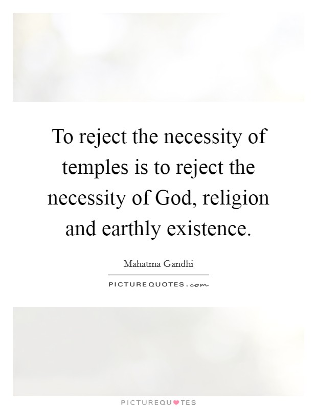 To reject the necessity of temples is to reject the necessity of God, religion and earthly existence Picture Quote #1