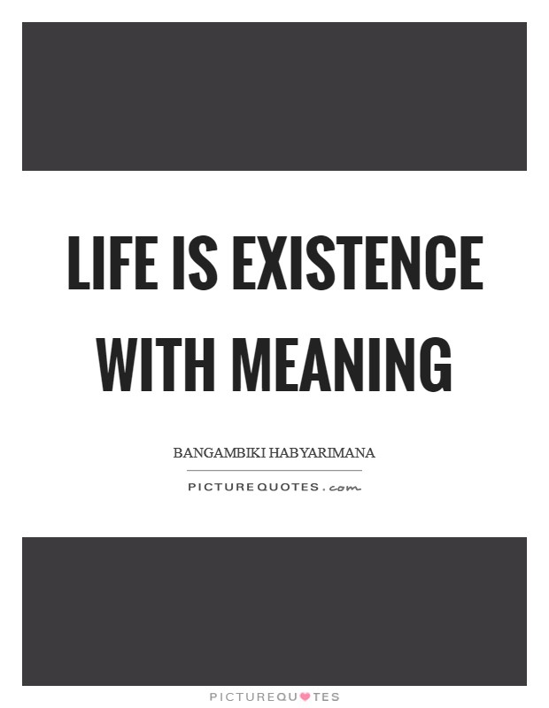 Life is existence with meaning Picture Quote #1