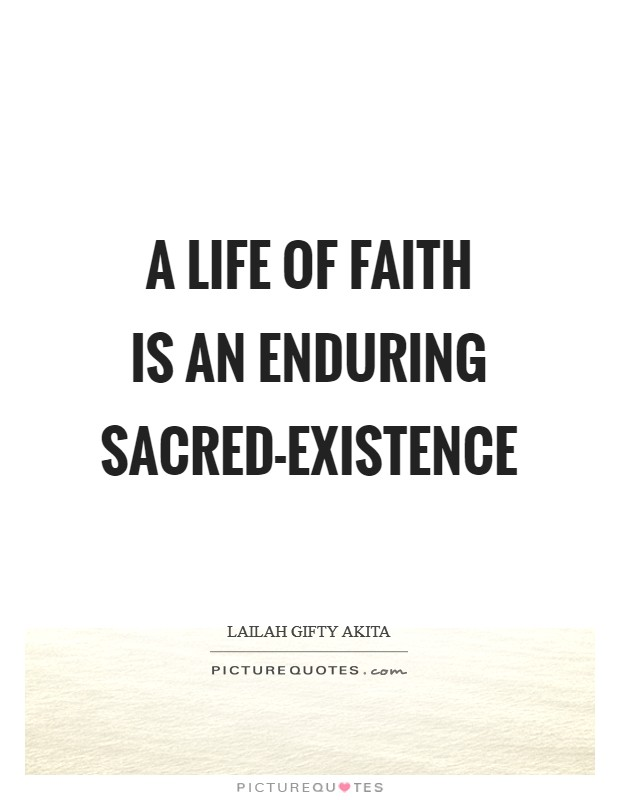 A life of faith is an enduring sacred-existence Picture Quote #1