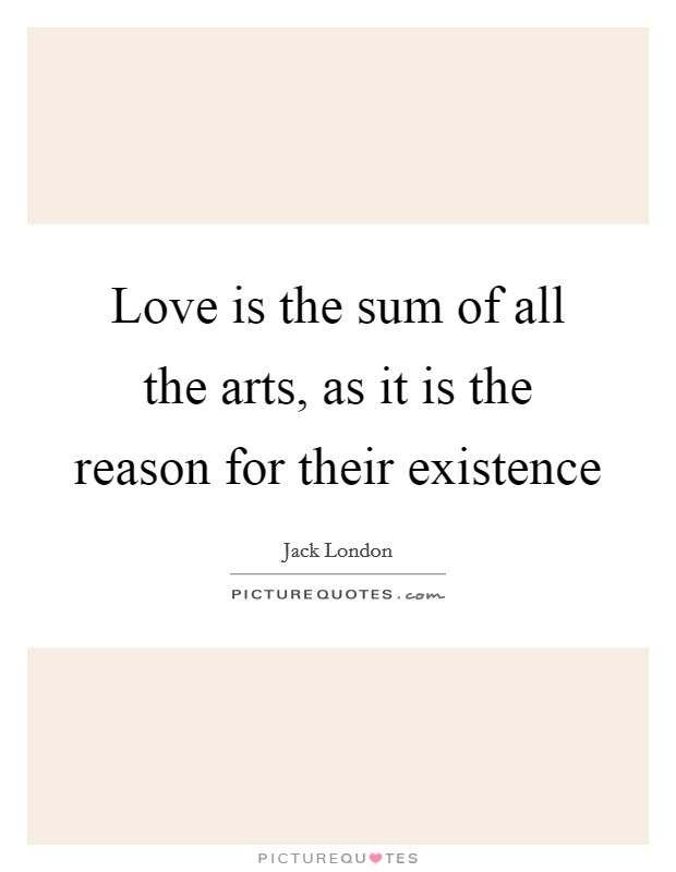 Love is the sum of all the arts, as it is the reason for their existence Picture Quote #1