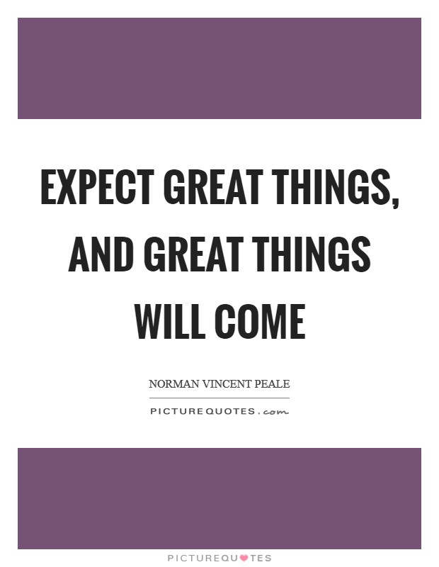 Expect great things, and great things will come Picture Quote #1