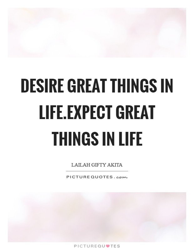 Desire great things in life.Expect great things in life Picture Quote #1
