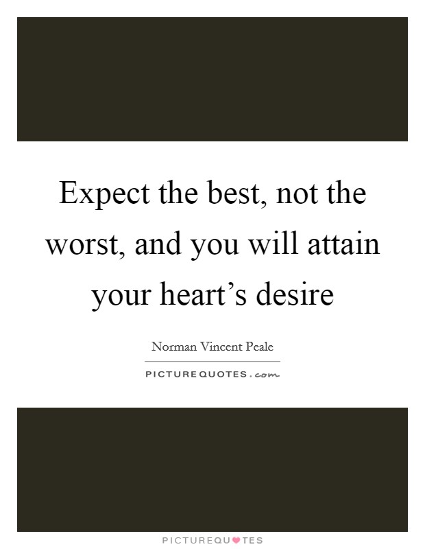 Expect the best, not the worst, and you will attain your heart's desire Picture Quote #1