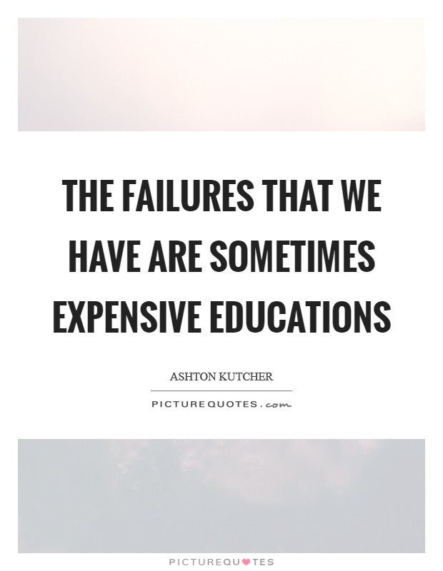The failures that we have are sometimes expensive educations Picture Quote #1