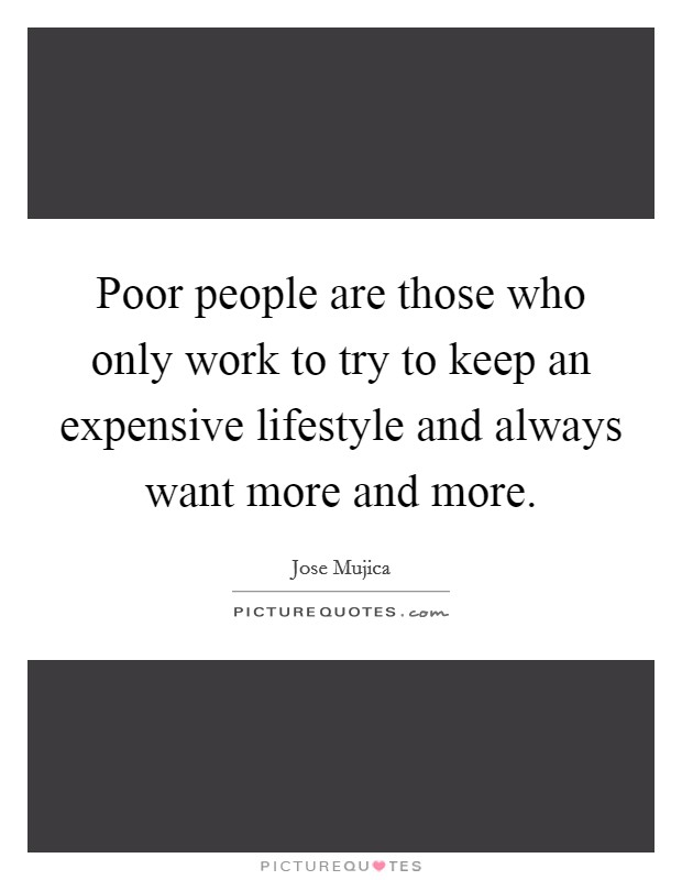 Lifestyle And More : poor people are those who only work to try to keep an expensive picture quotes ~ Markanthonyermac.com Haus und Dekorationen