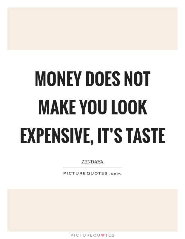 Money does not make you look expensive, it's taste Picture Quote #1