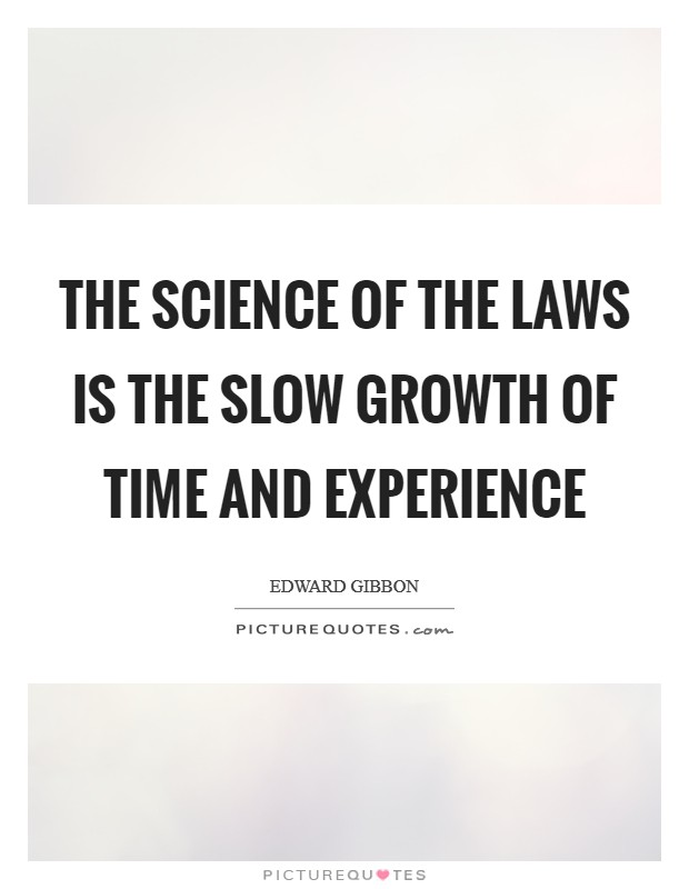 The science of the laws is the slow growth of time and experience Picture Quote #1