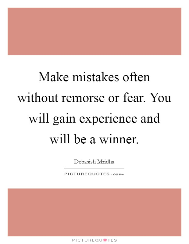 make mistakes often out remorse or fear you will gain
