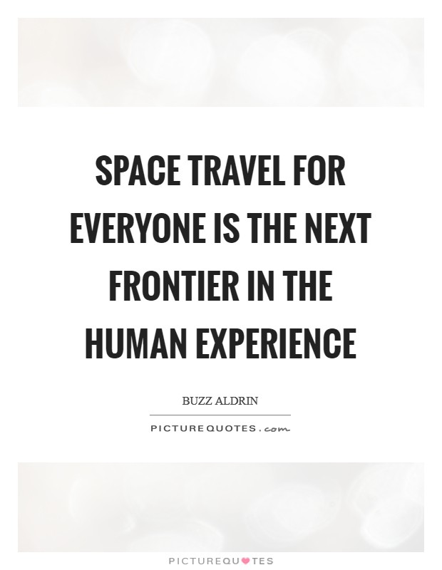 Space Travel Quotes: Space Travel For Everyone Is The Next Frontier In The