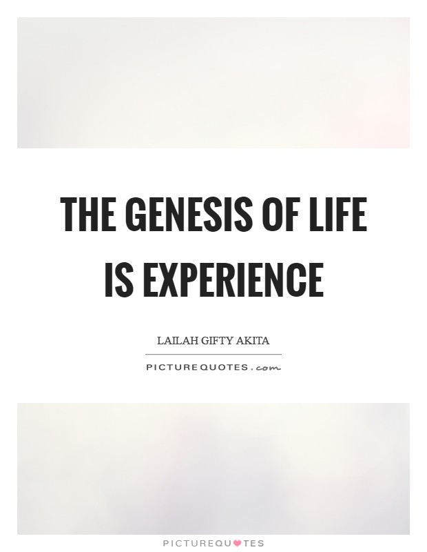 The Genesis of life is experience Picture Quote #1