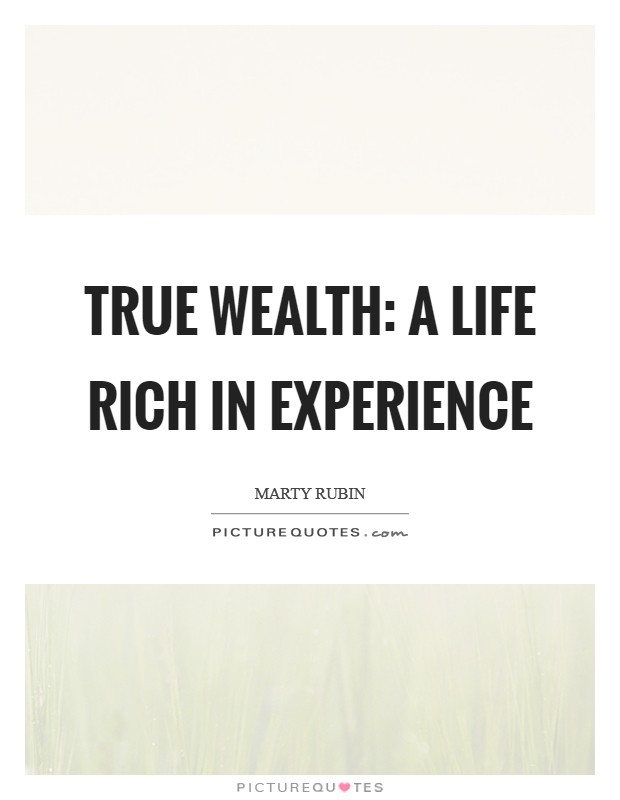 True wealth: a life rich in experience Picture Quote #1