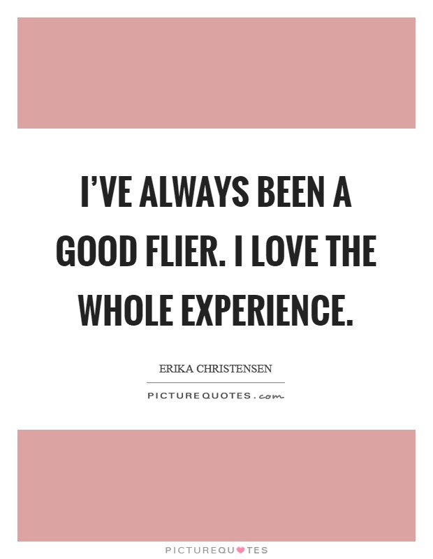 I've always been a good flier. I love the whole experience Picture Quote #1