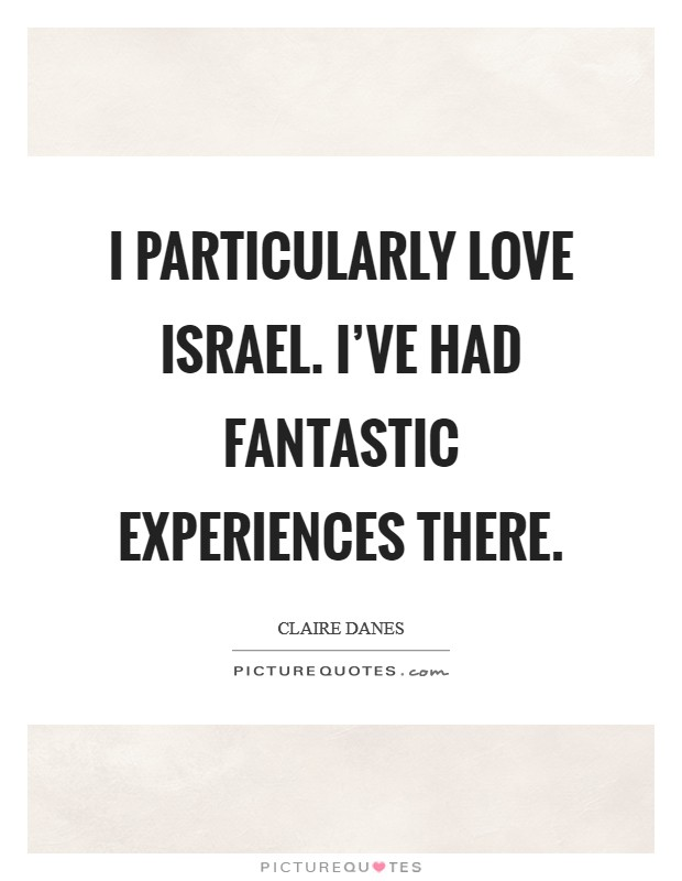 I particularly love Israel. I've had fantastic experiences there. Picture Quote #1