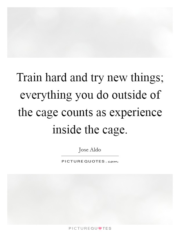 Train hard and try new things everything you do outside for Hard exterior quotes