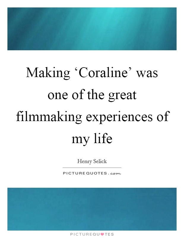 Making 'Coraline' was one of the great filmmaking experiences of my life Picture Quote #1