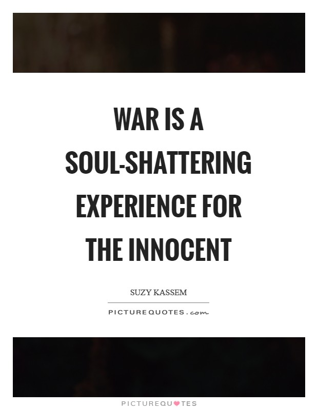 War is a soul-shattering experience for the innocent Picture Quote #1