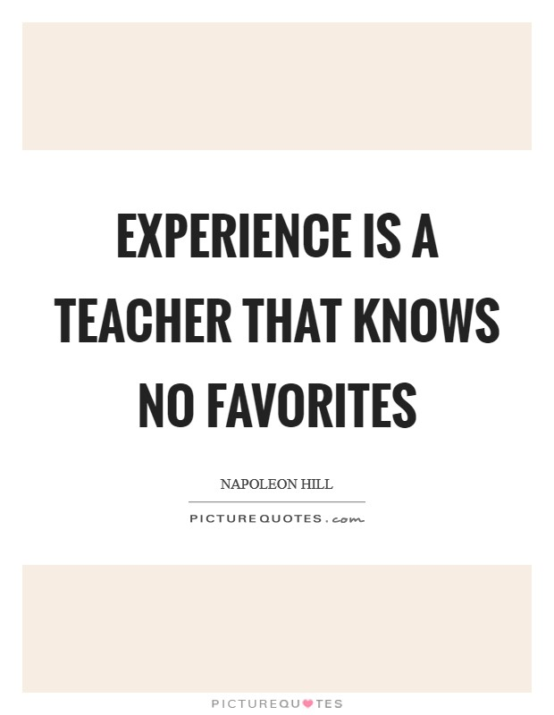 Experience is a teacher that knows no favorites Picture Quote #1