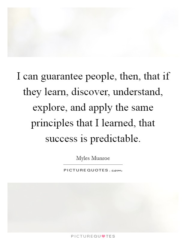 I Can Guarantee People, Then, That If They Learn, Discover