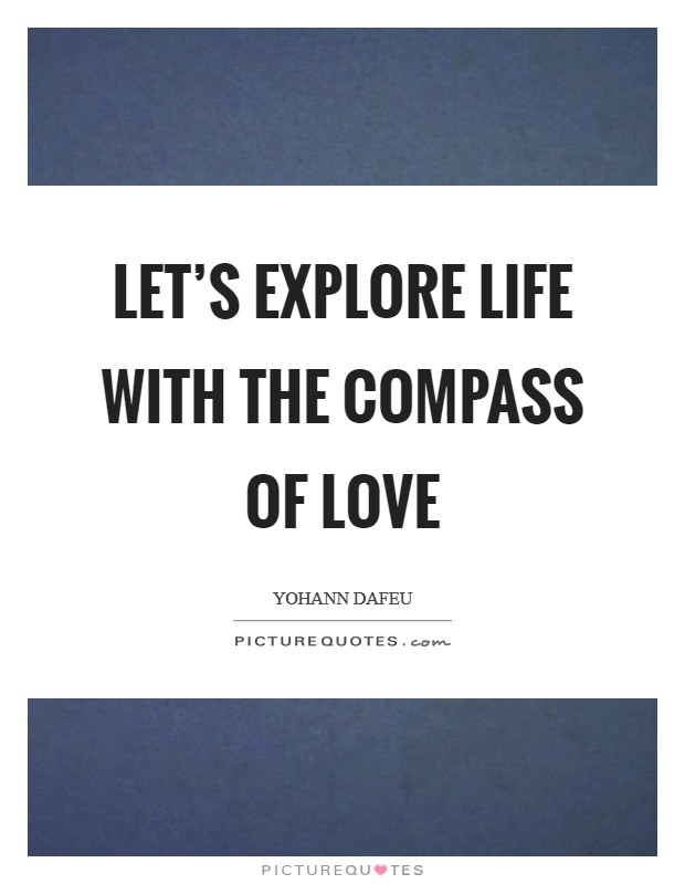 Let's explore Life with the compass of Love Picture Quote #1
