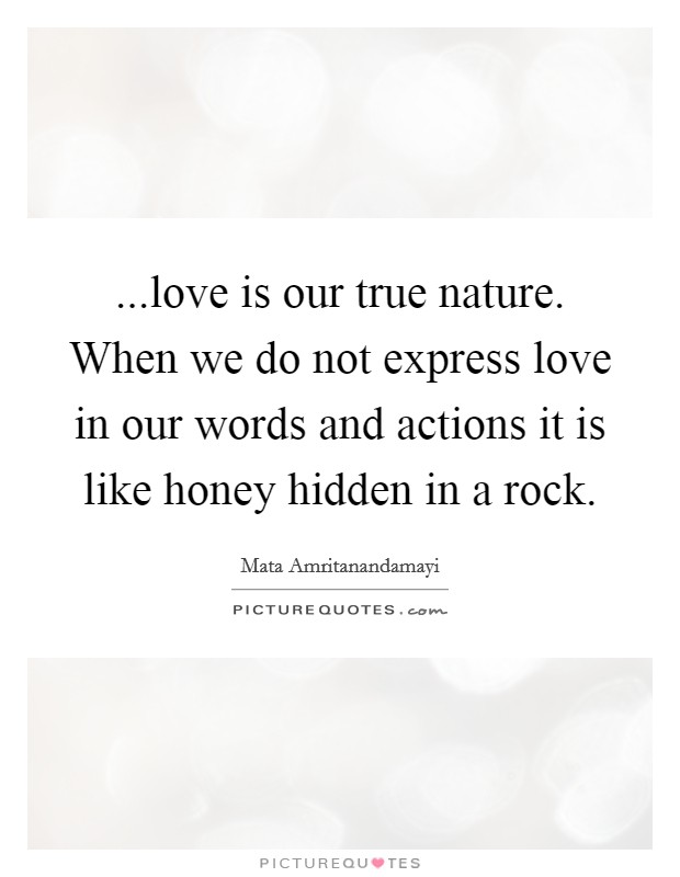 ...love is our true nature. When we do not express love in our words and actions it is like honey hidden in a rock Picture Quote #1