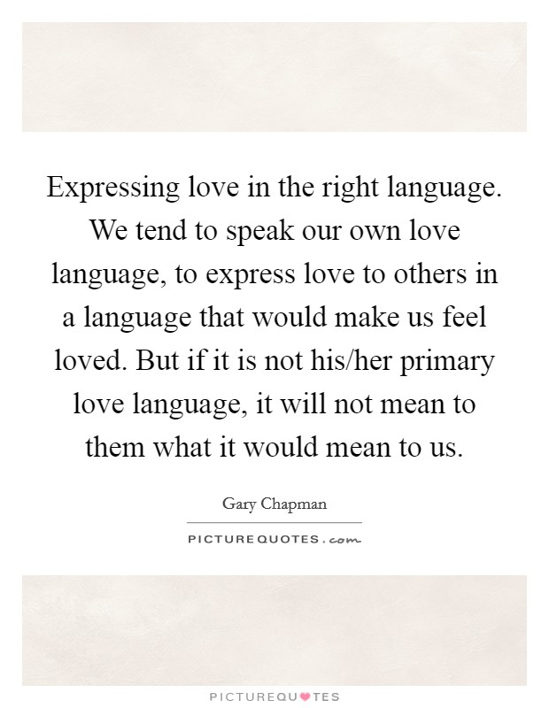 Expressing Love In The Right Language We Tend To Speak Our Own Picture Quotes