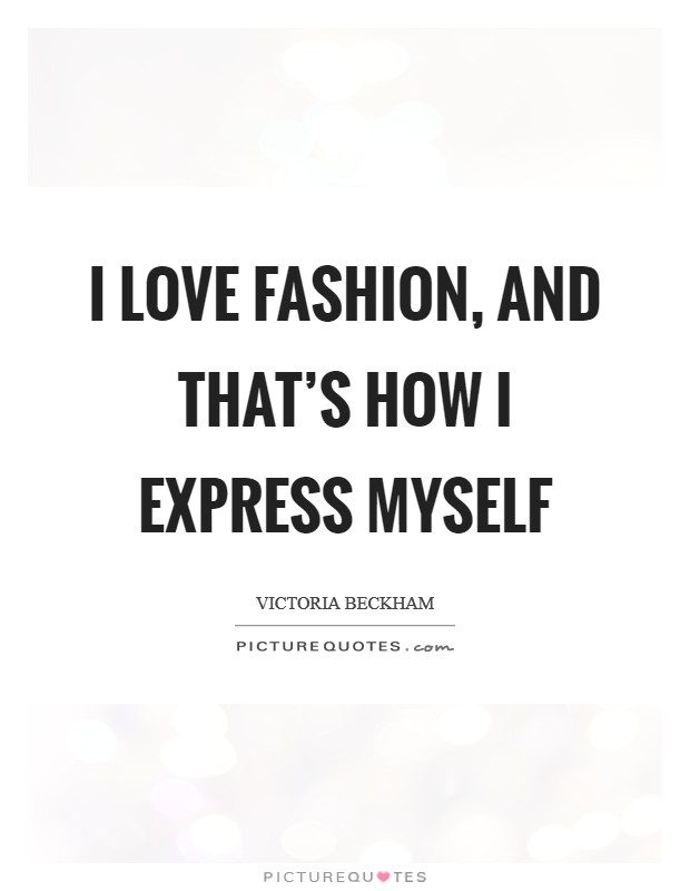 I love fashion, and that's how I express myself Picture Quote #1