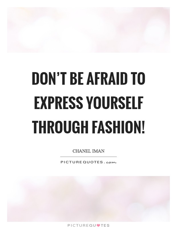 Don't be afraid to express yourself through fashion! Picture Quote #1
