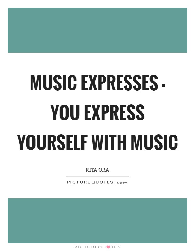 Music expresses - you express yourself with music Picture Quote #1