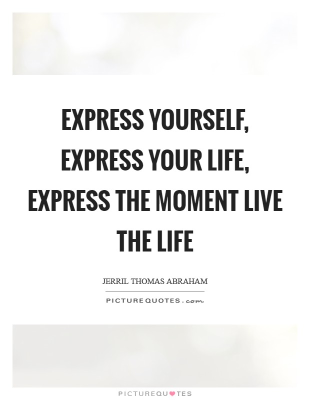 Express yourself, Express your life, Express the Moment Live the life Picture Quote #1
