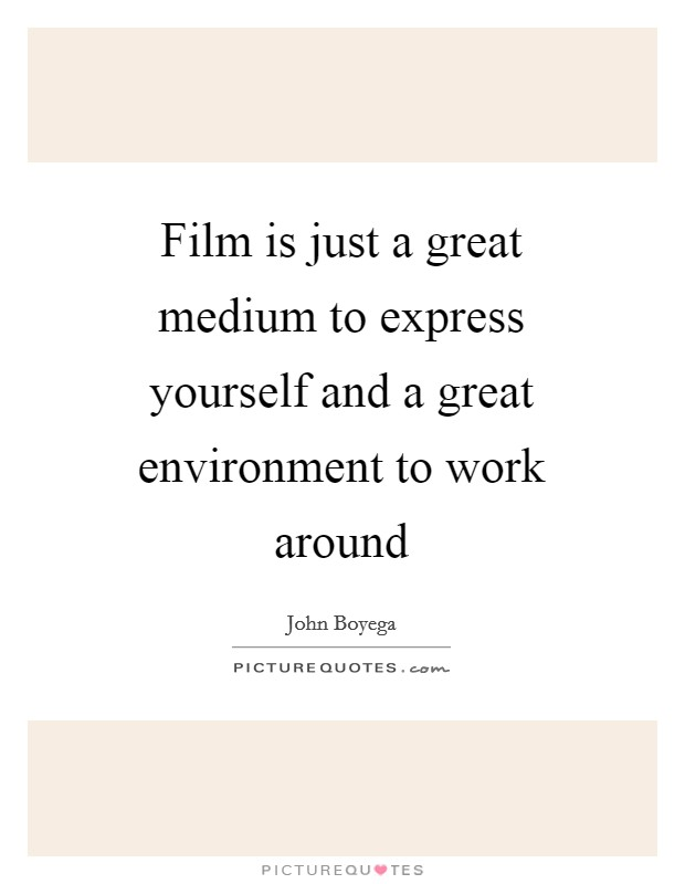 Film is just a great medium to express yourself and a great environment to work around Picture Quote #1