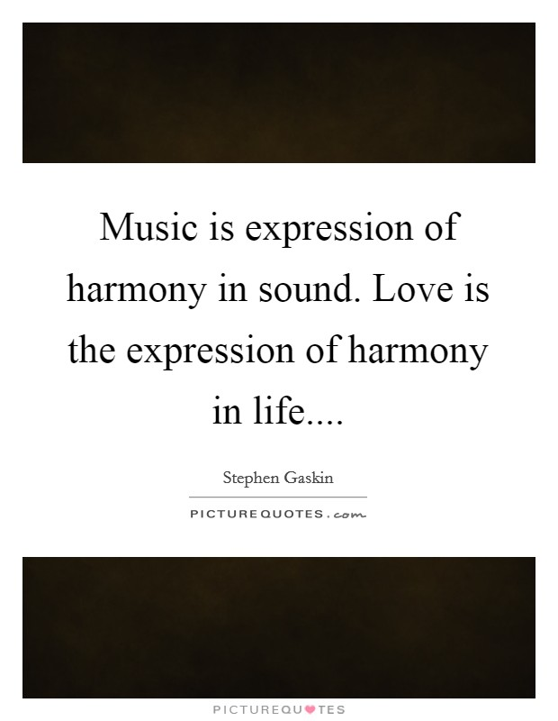 Music is expression of harmony in sound. Love is the expression of harmony in life Picture Quote #1