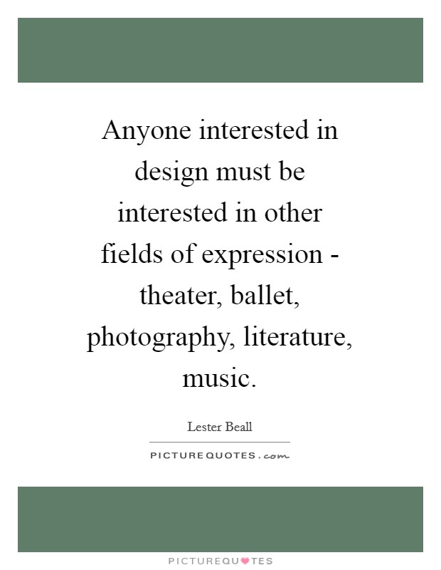 Anyone interested in design must be interested in other ...