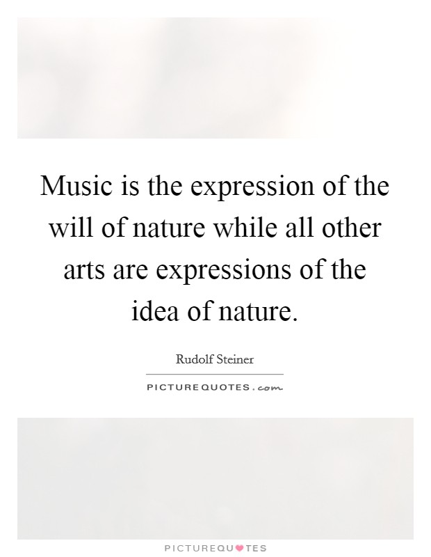 Music is the expression of the will of nature while all other arts are expressions of the idea of nature Picture Quote #1