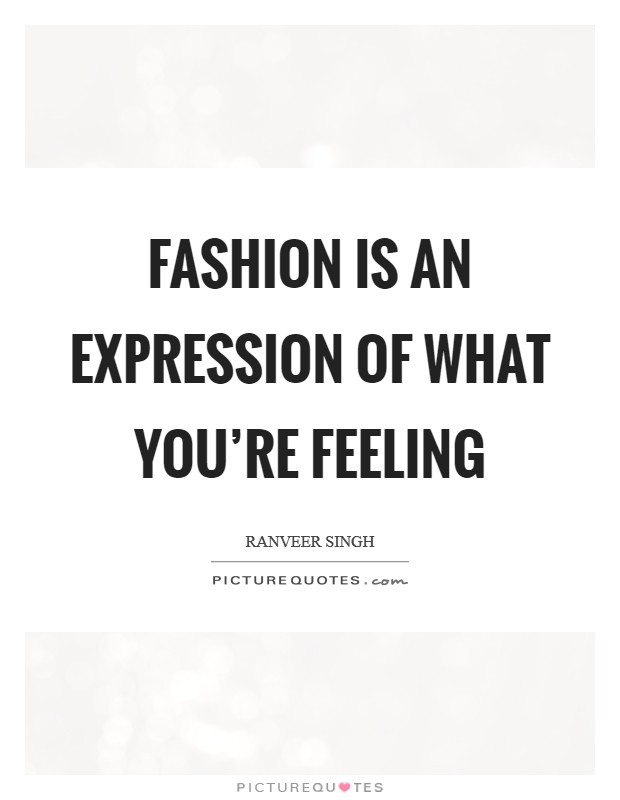 Fashion is an expression of what you're feeling Picture Quote #1